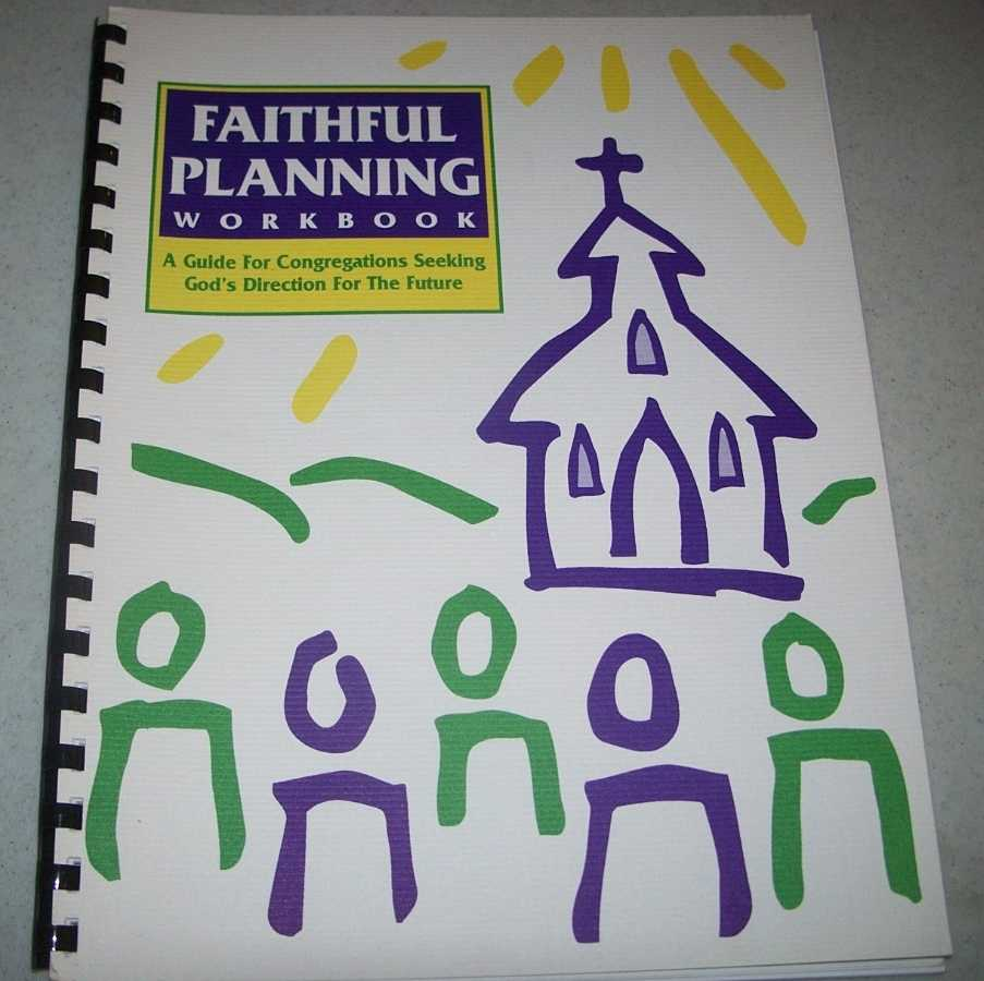 Faithful Planning Workbook: A Guide for Congregations Seeking God's Direction for the Future, N/A