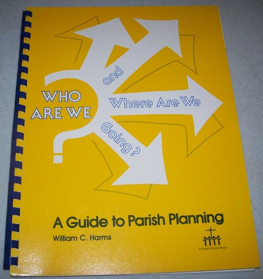 Who Are We and Where Are We Going? A Guide for Parish Planning, Harms, William C.