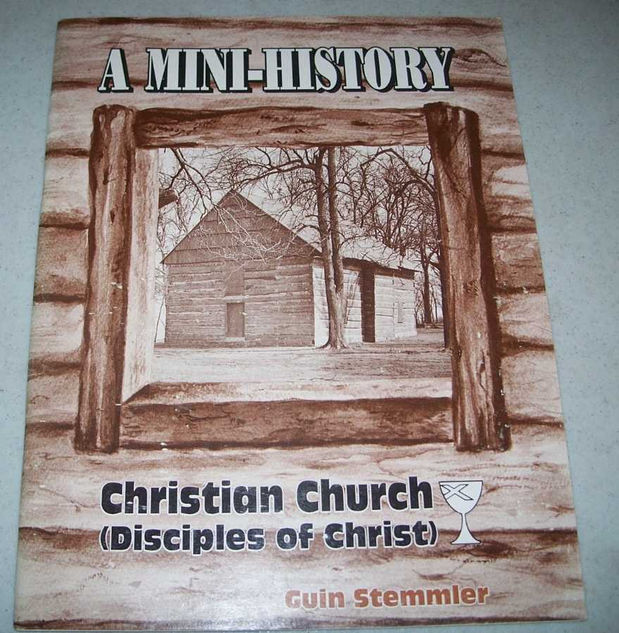 A Mini-History: Christian Church (Disciples of Christ), Revised Edition, Stemmler, Guin