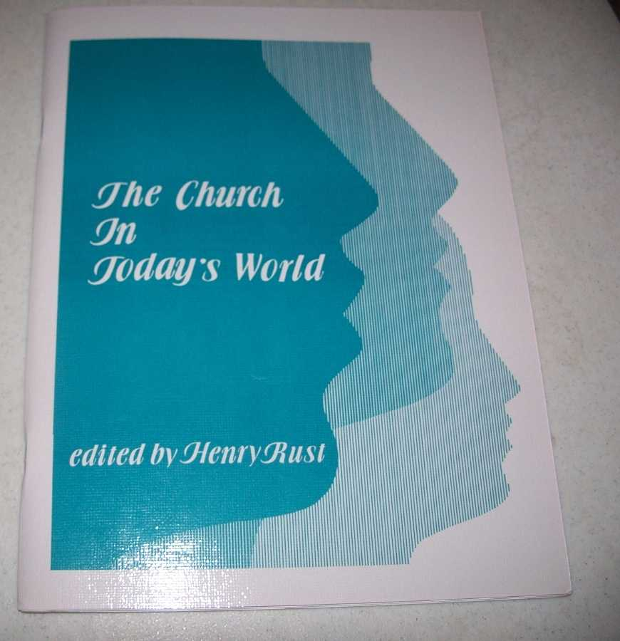 The Church in Today's World, Rust, Henry R. (ed.)