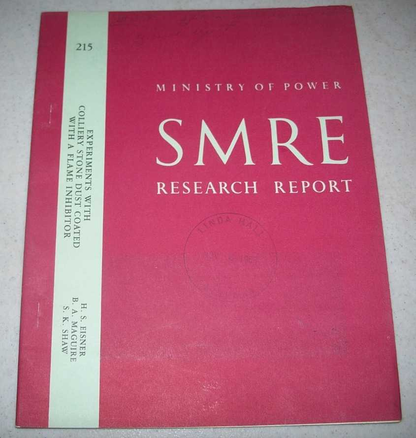 Experiments with Colliery Stone Dust Coated with a Flame Inhibitor (Ministry of Power SMRE Research Report 215), Eisner, H.S.; Maguire, B.A.; Shaw, S.K.