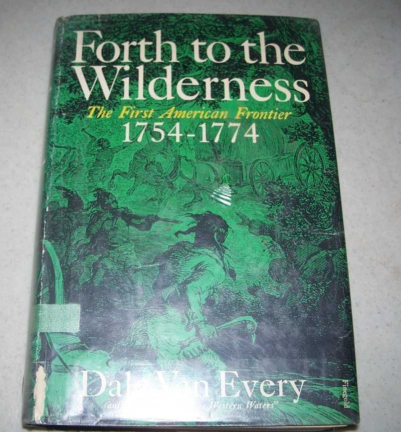 Forth to the Wilderness: The First American Frontier 1754-1774, Van Every, Dale