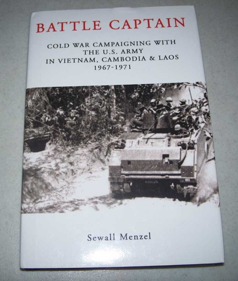 Battle Captain: Cold War Campaigning with the U.S. Army in Vietnam, Cambodia and Laos 1967-1971, Menzel, Sewall