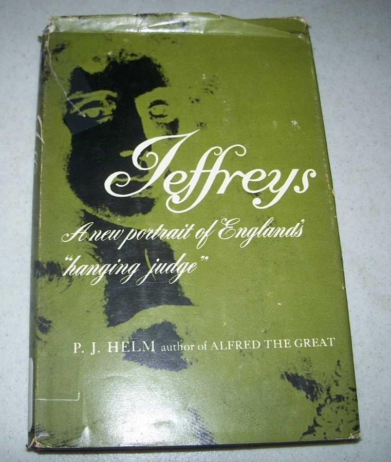 Jeffreys: A New Portrait of England's Hanging Judge, Helm, P.J.