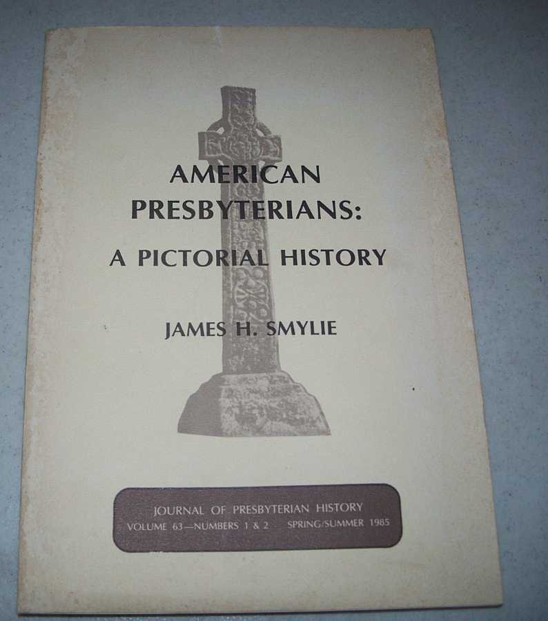 American Presbyterians-A Pictorial History: Journal of Presbyterian History Volume 63, Numbers 1 & 2, Spring/Summer 1985, Smylie, James H. (ed.)