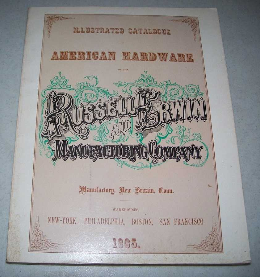 Illustrated Catalogue of American Hardware of the Russell Erwin Manufacturing Company: An Unabridged Reprint of the 1865 Edition, Nelson, Lee (intro)