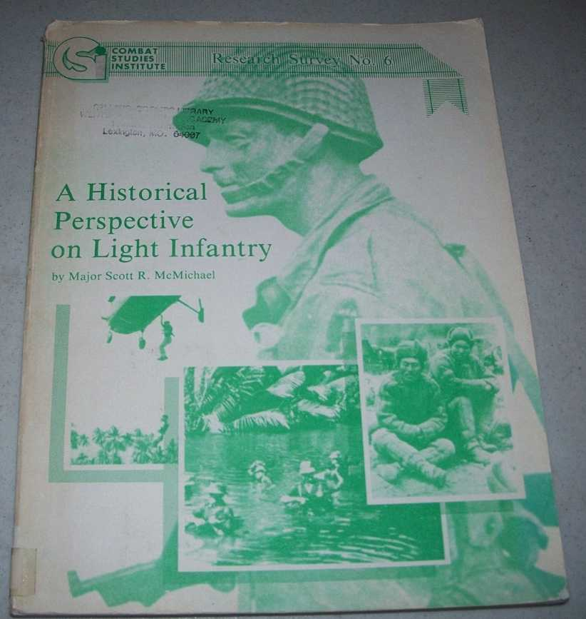 A Historical Perspective on Light Infantry (Combat Studies Institute, Research Survey No. 6), McMichael, Major Scott R.