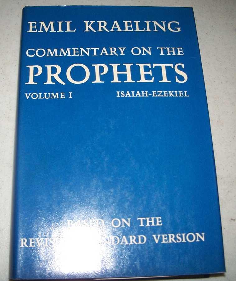 Commentary on the Prophets Volume I, Isaiah, Jeremiah, Ezekiel (Based on the Revised Standard Version), Kraeling, Emil G.