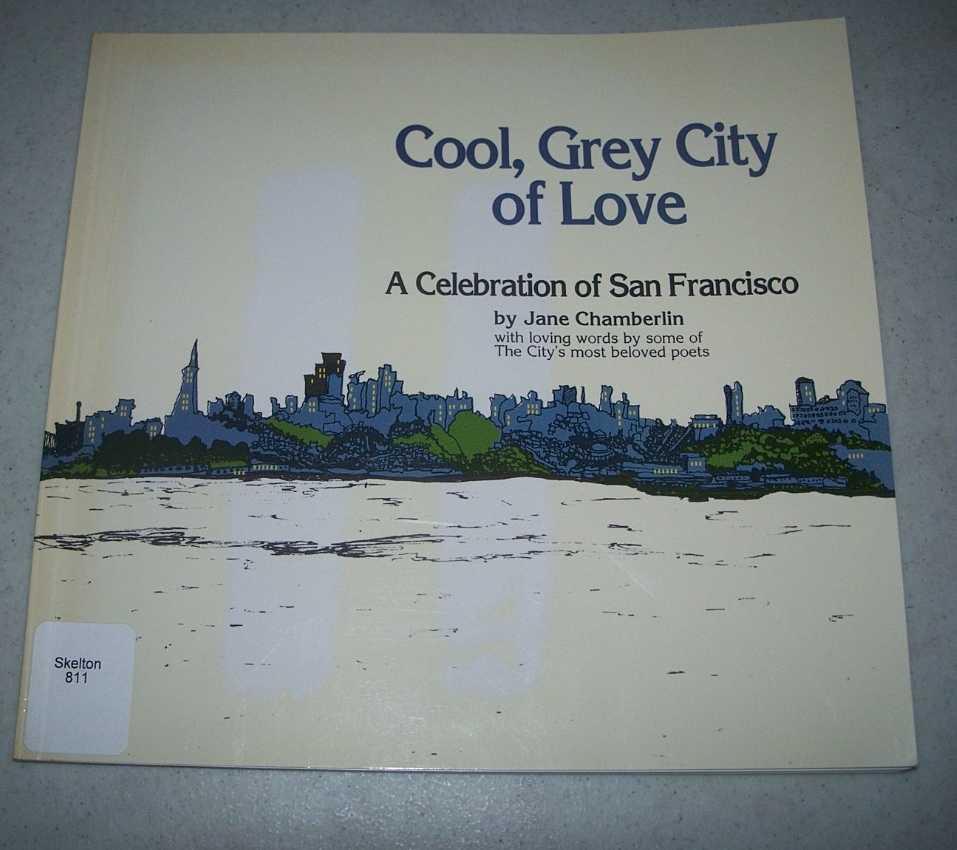 Cool, Grey City of Love: A Celebration of San Francisco, Chamberlin, Jane