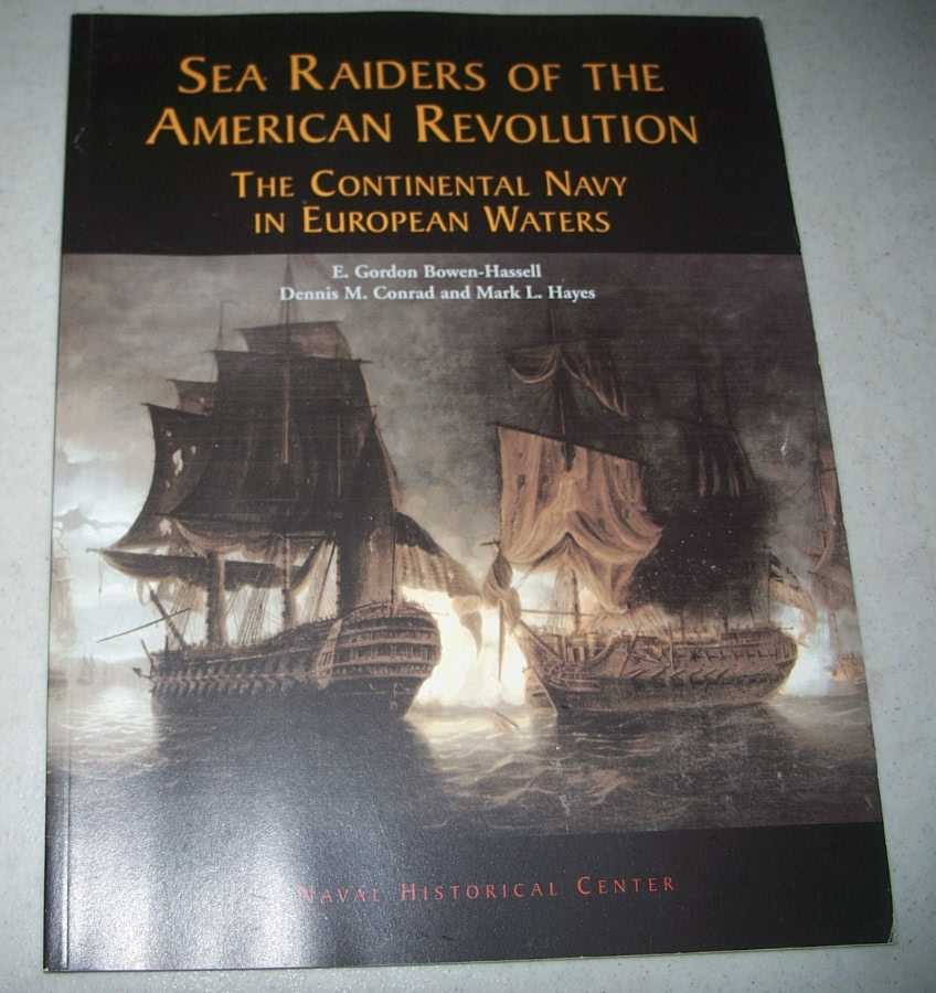 Sea Raiders of the American Revolution: The Continental Navy in European Waters, Bowen-Hassell, E. Gordon; Conrad, Dennis M.; Hayes, Mark L.