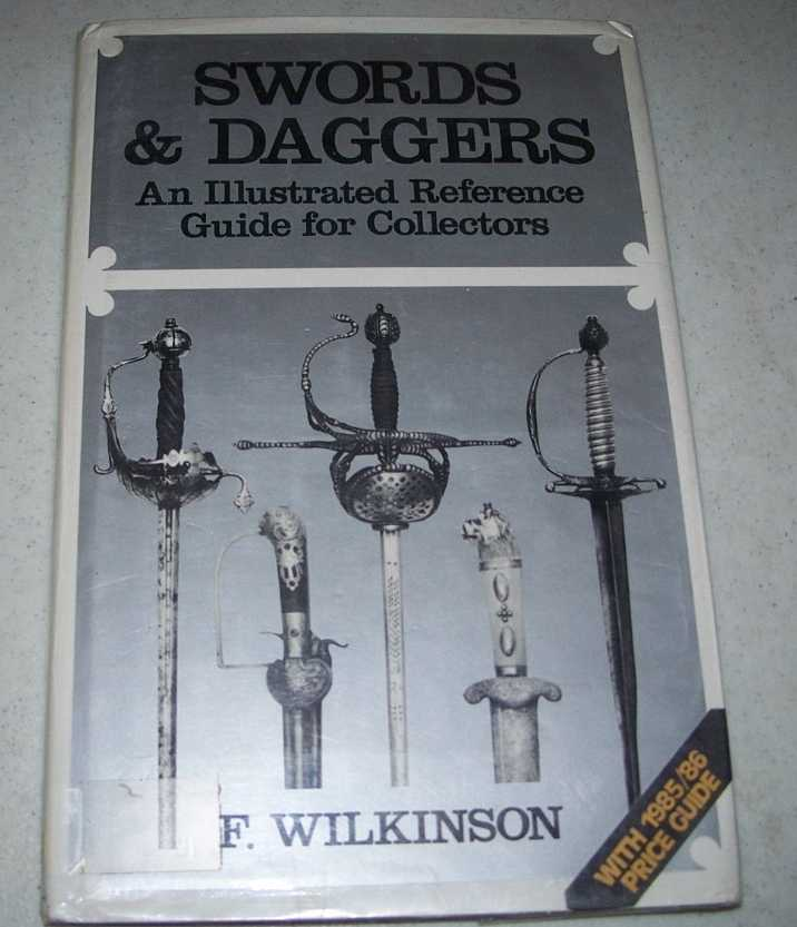Swords and Daggers: An Illustrated Reference Guide for Collectors, Wilkinson, F.