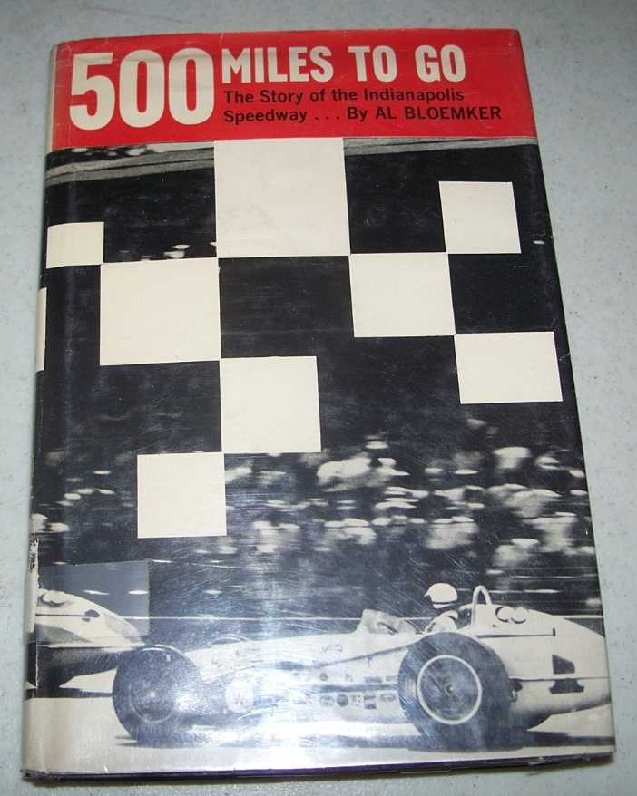 500 Miles to Go: The Story of the Indianapolis Speedway, Bloemker, Al