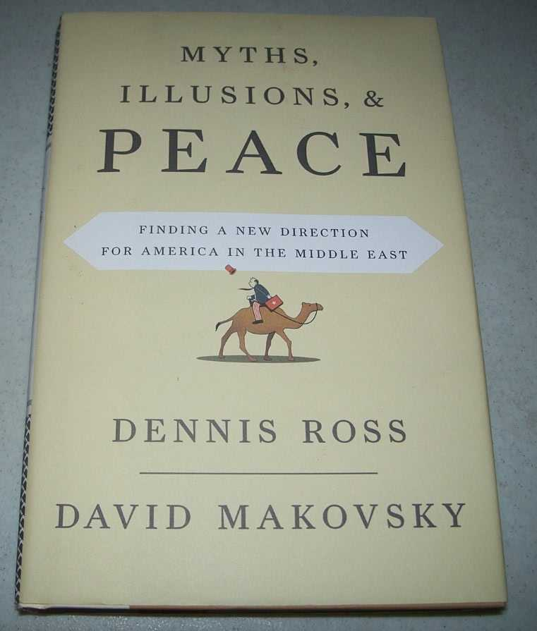 Myths, Illusions and Peace: Finding a New Direction for America in the Middle East, Ross, Dennis and Makovsky, David