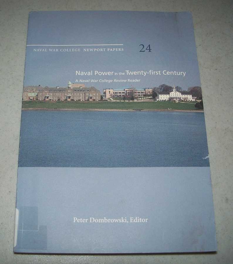 Naval Power in the Twenty First Century: A Naval War College Review Reader 24, Dombrowski, Peter (ed.)