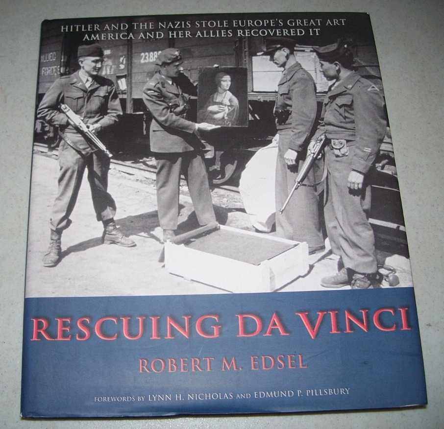 Rescuing Da Vinci: Hitler and the Nazis Stole Europe's Great Art , America and Her Allies Recovered It, Edsel, Robert M.