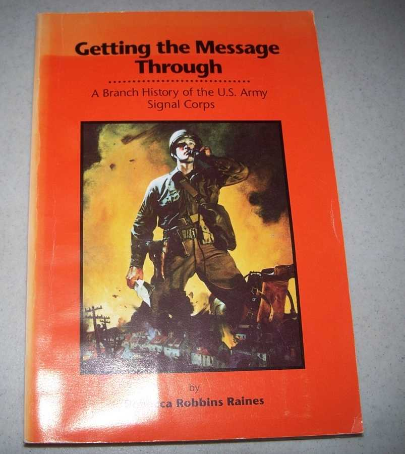Getting the Message Through: A Branch History of the U.S. Army Signal Corps, Raines, Rebecca Robbins