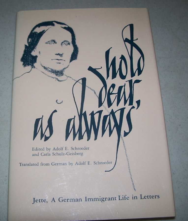 I Hold Dear, as Always: Jette, A German Immigrant Life in Letters, Schroeder, Adolf E. and Schulz-Geisberg, Carla (ed.);
