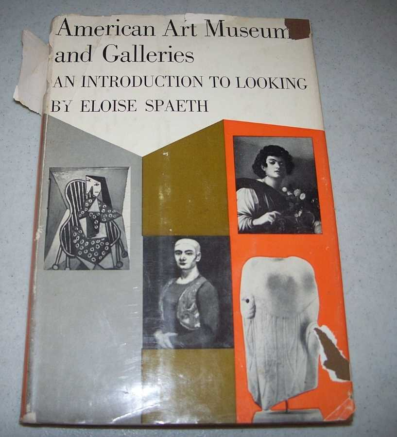 American Art Museum and Galleries: An Introduction to Looking, Spaeth, Eloise