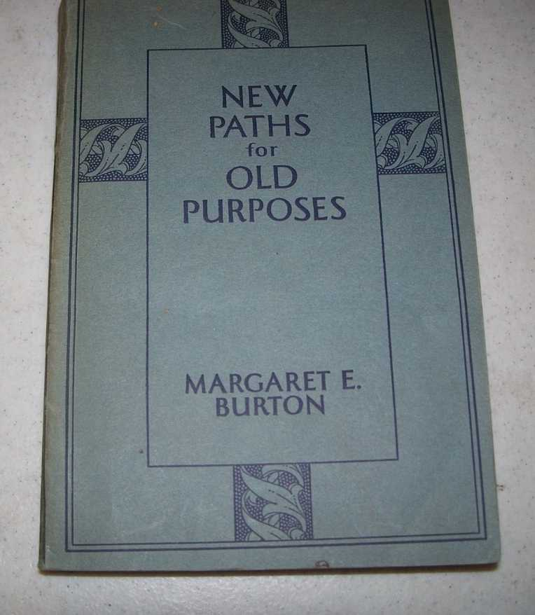 New Paths for Old Purposes: World Challenges to Christianity in Our Generation, Burton, Margaret E.