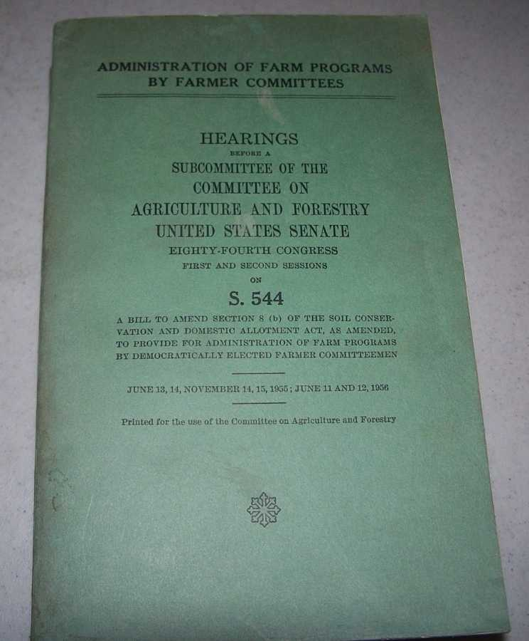 Administration of Farm Programs by Farmer Committees: Hearings Before a Subcommittee of the Committee on Agriculture and Forestry, United States Senate, Eighty Fourth Congress, 1955-1956, N/A