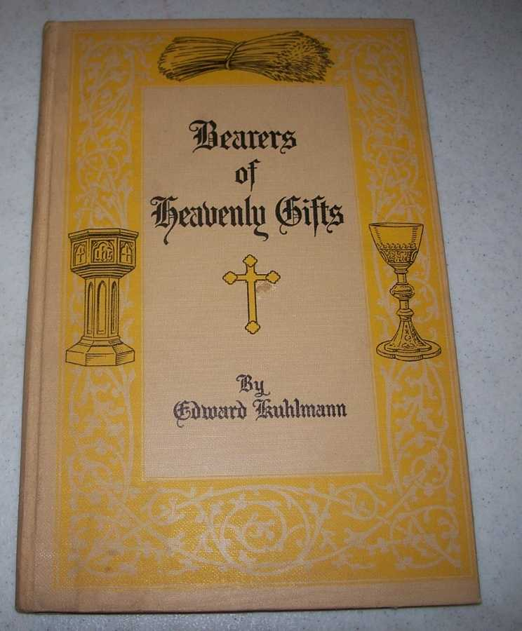 Bearers of Heavenly Gifts: Stories Which Make Baptism and the Lord's Supper Plain for Junior Children, ages 9-12, Kuhlmann, Edward