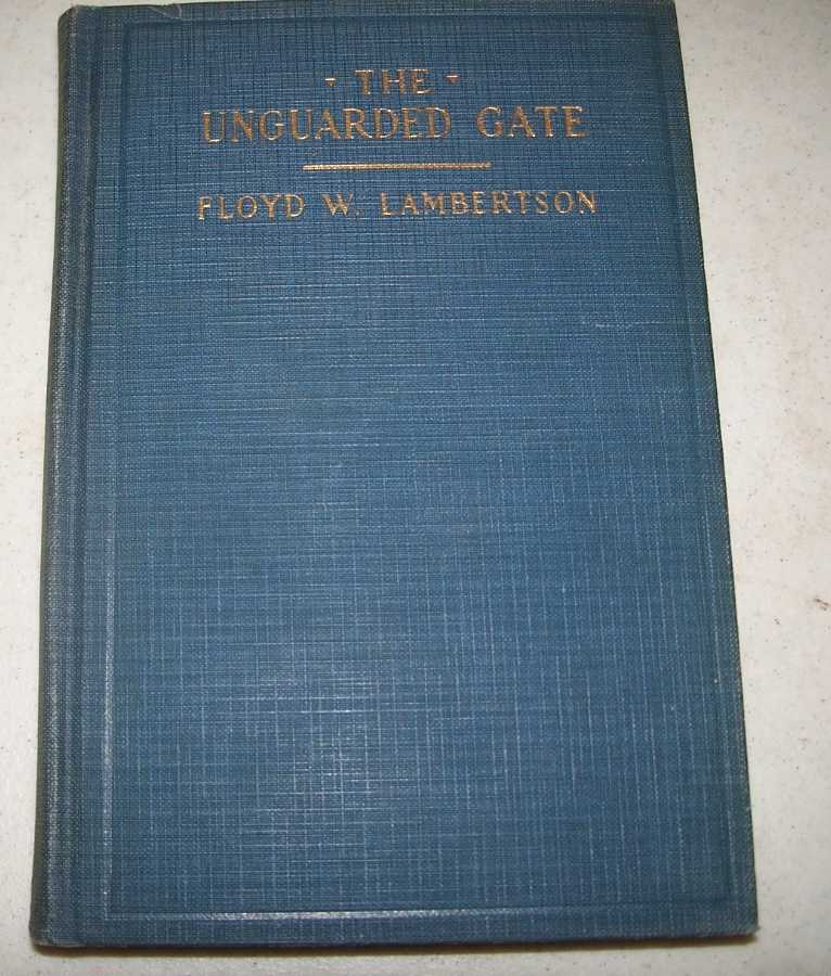 The Unguarded Gate: A Series of Sermons for Children, Leading to Decision Day and Covering the School Year, Lambertson, Floyd W.