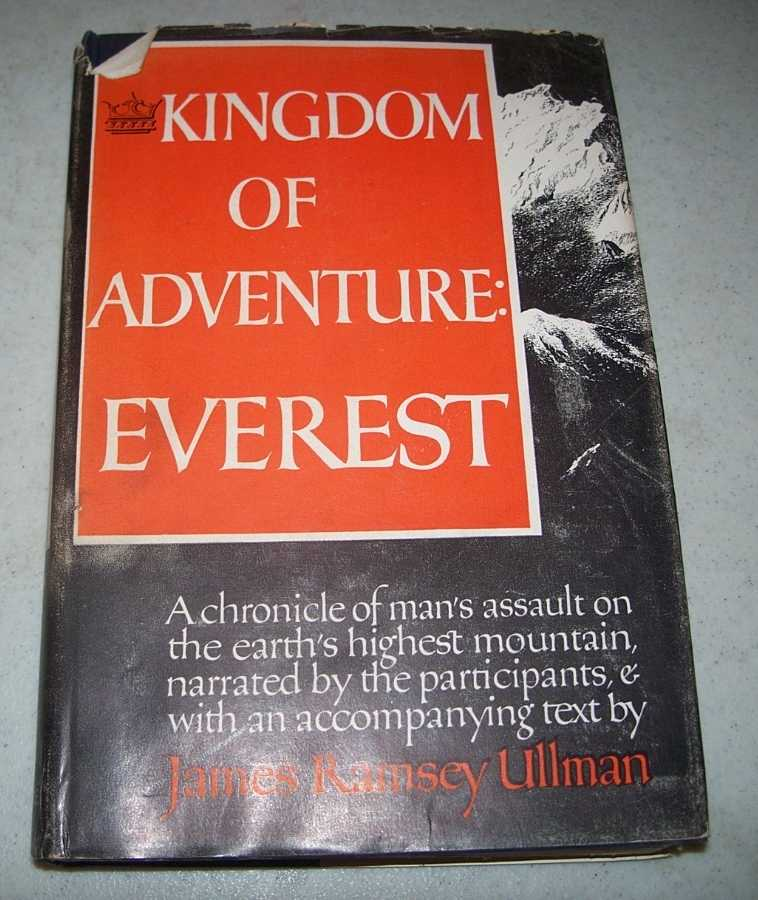 Kingdom of Adventure, Everest: A Chronicle of Man's Assault on the Earth's Highest Mountain Narrated by the Participants and with an Accompanying Text by James Ramsey Ullman, Ullman, James Ramsey (ed.)