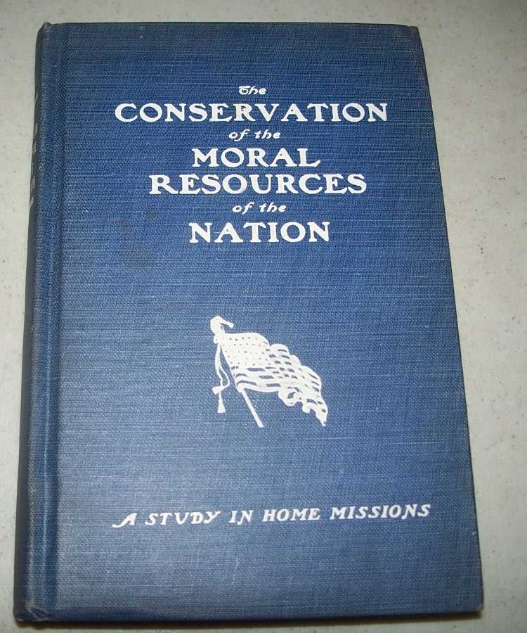 The Conservation of the Moral Resources of the Nation: A Comprehensive Study of Home Missions and Church Extension, N/A
