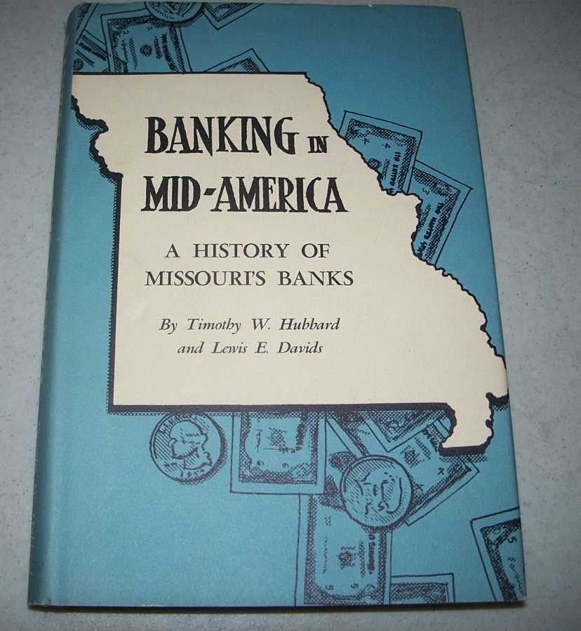Banking in Mid-America: A History of Missouri's Banks, Hubbard, Timothy W. and Davids, Lewis E.