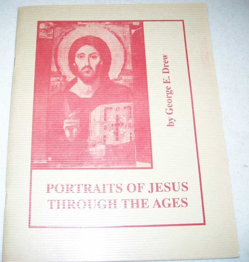 Portraits of Jesus Through the Ages, Drew, George E.