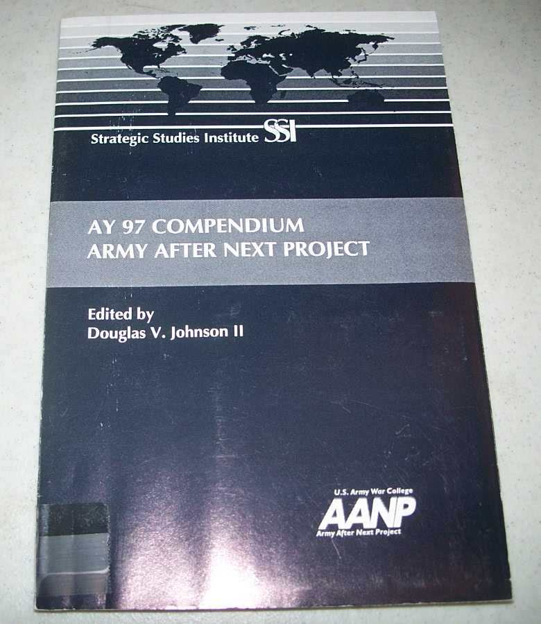 AY 97 Compendium Army After Next Project, Johnson, Douglas V II (ed.)