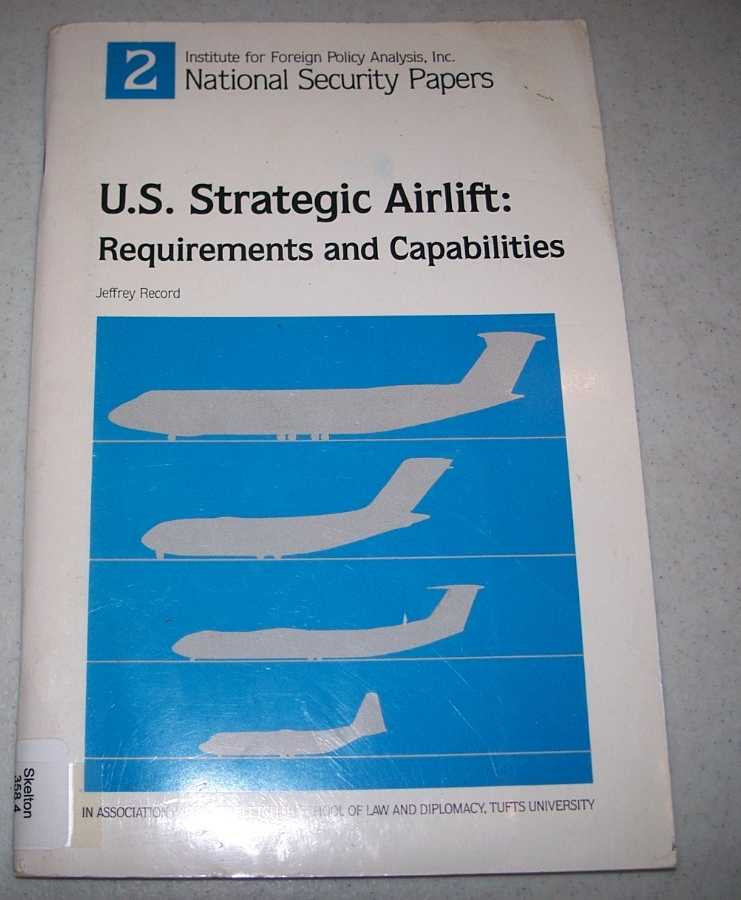 U.S. Strategic Airlift: Requirements and Capabilities (National Security Papers 2), Record, Jeffrey