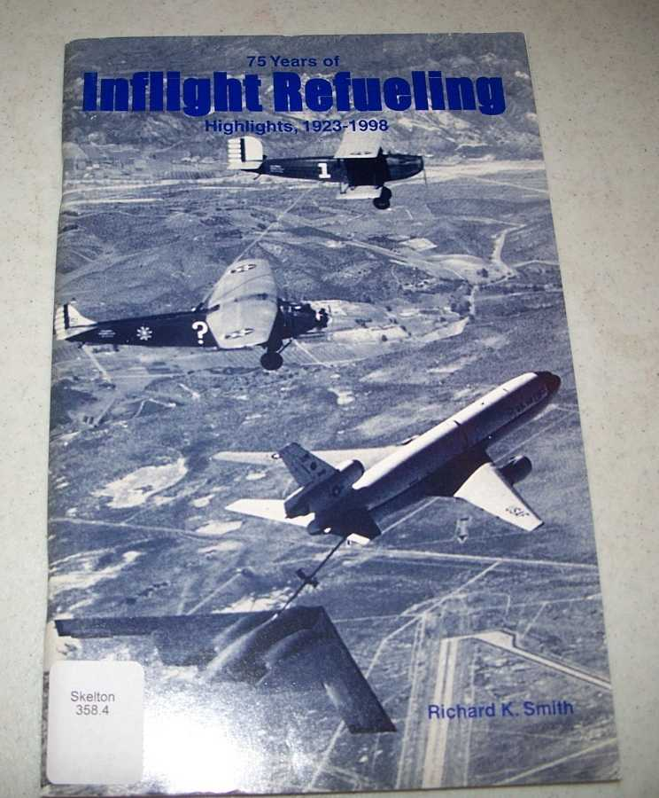 75 Years of Flight Refueling: Highlights 1923-1998, Smith, Richard K.