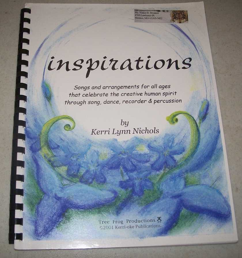 Inspirations: Songs and Arrangements for All Ages that Celebrated the Creative Human Spirit Through Song, Dancer, Recorder and Percussion, Nichols, Kerri Lynn
