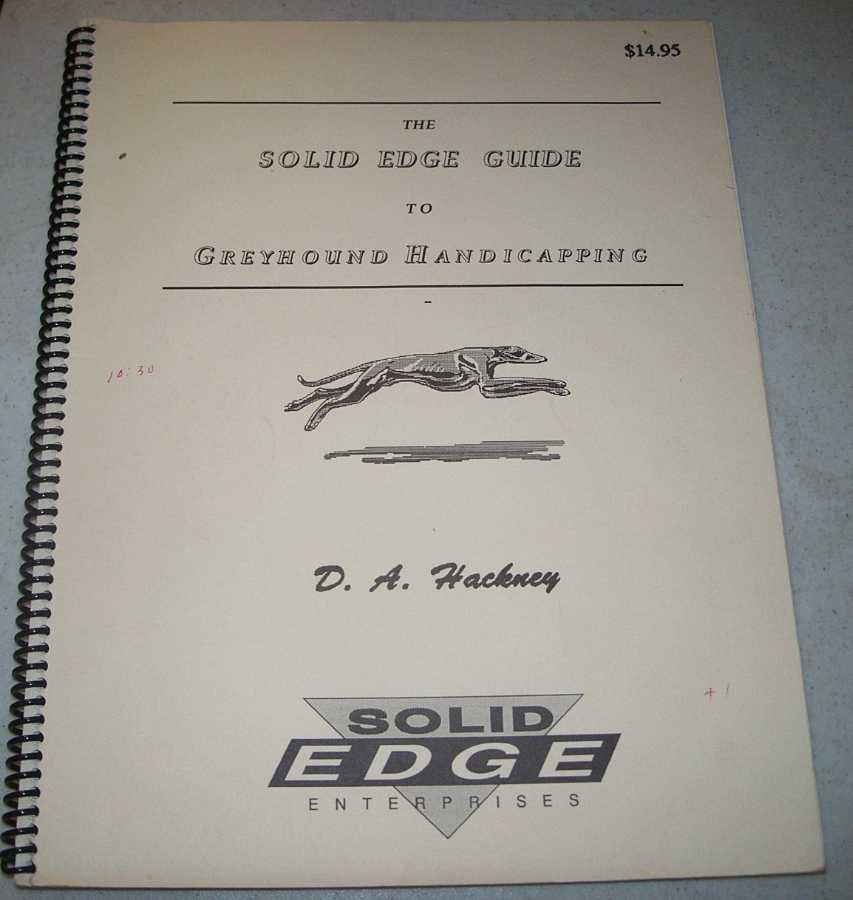 The Solid Edge Guide to Greyhound Handicapping, Hackney, D.A.