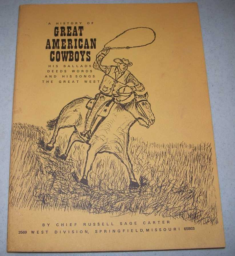 A History of Great American Cowboys: His Ballads, Deeds, Words and His Songs, the Great West, Carter, Russell Sage