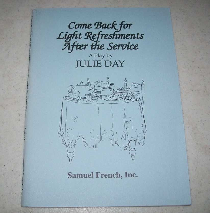 Come Back for Light Refreshments After the Service: A Play, Day, Julie