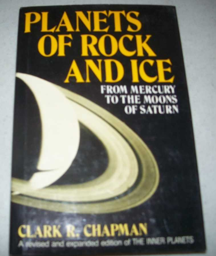Planets of Rock and Ice from Mercury to the Moons of Saturn, Chapman, Clark R.