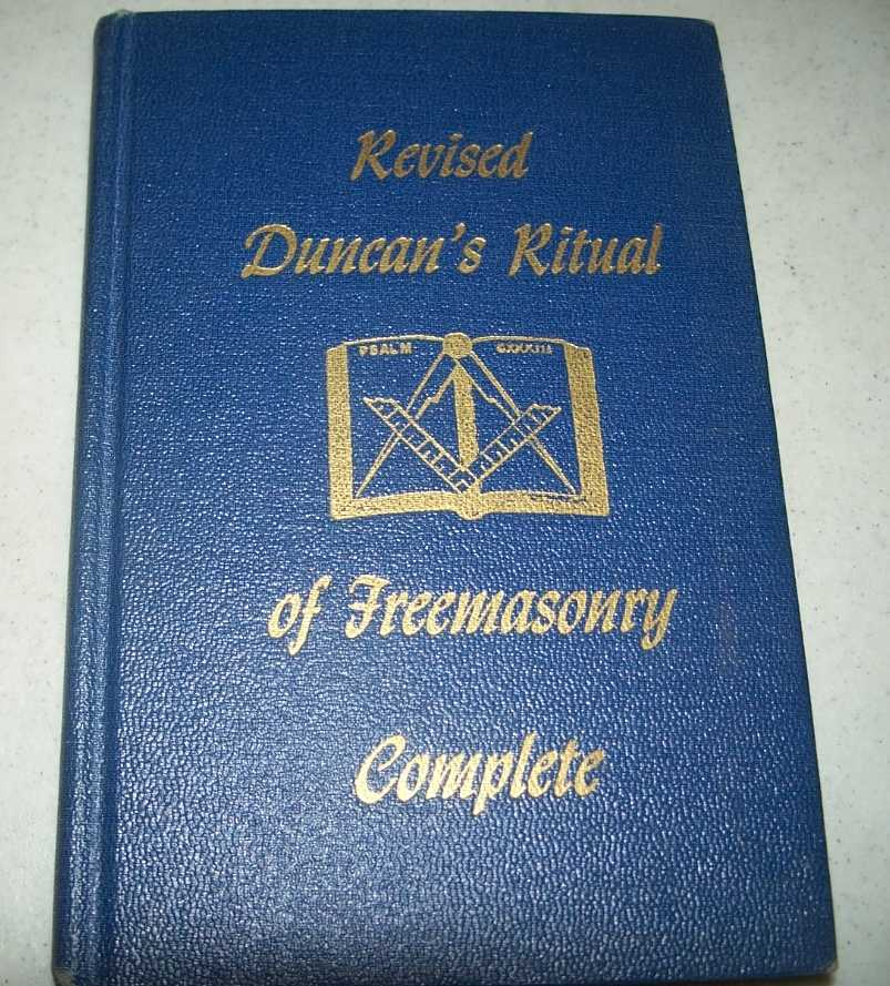 Duncan's Masonic Ritual and Monitor or Guide to the Three Symbolic Degrees of the Ancient York Rite and to the Degrees of Mark Master, Past Master, Most Excellent Master and the Royal Arch, Duncan, Malcolm C.