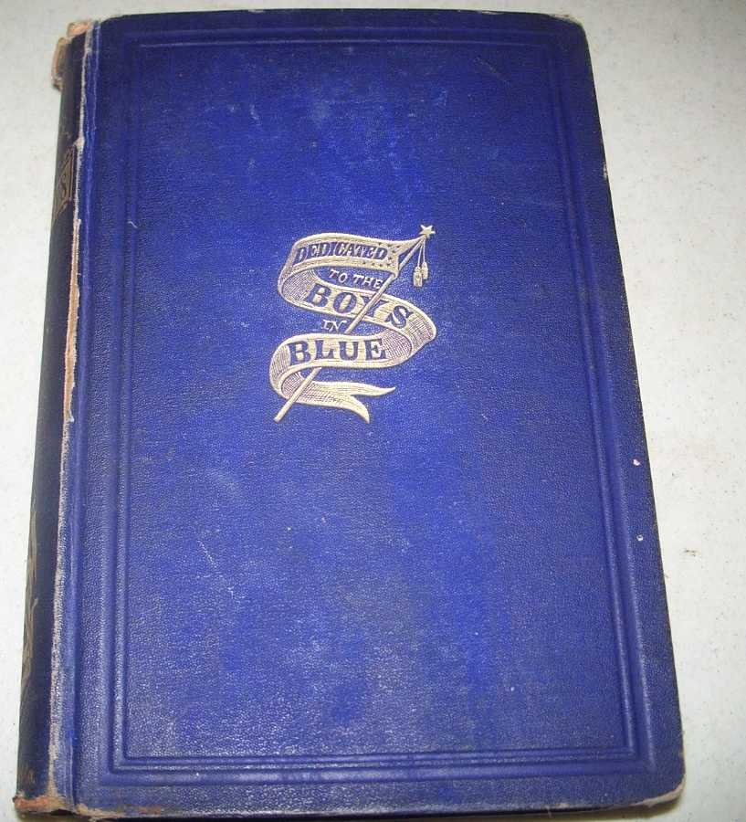 The Blue Coats and How They Lived, Fought and Died for the Union with Scenes and Incidents in the Great Rebellion Comprising Narratives of Personal Adventure, Thrilling Incidents, Daring Exploits, Heroic Deeds, Wonderful Escapes, Life in the Camp, Field and Hospital, Adventures of Spies and Scouts, Together with the Songs, Ballads, Anecdotes, and Humorous Incidents of the War, Truesdale, Captain John