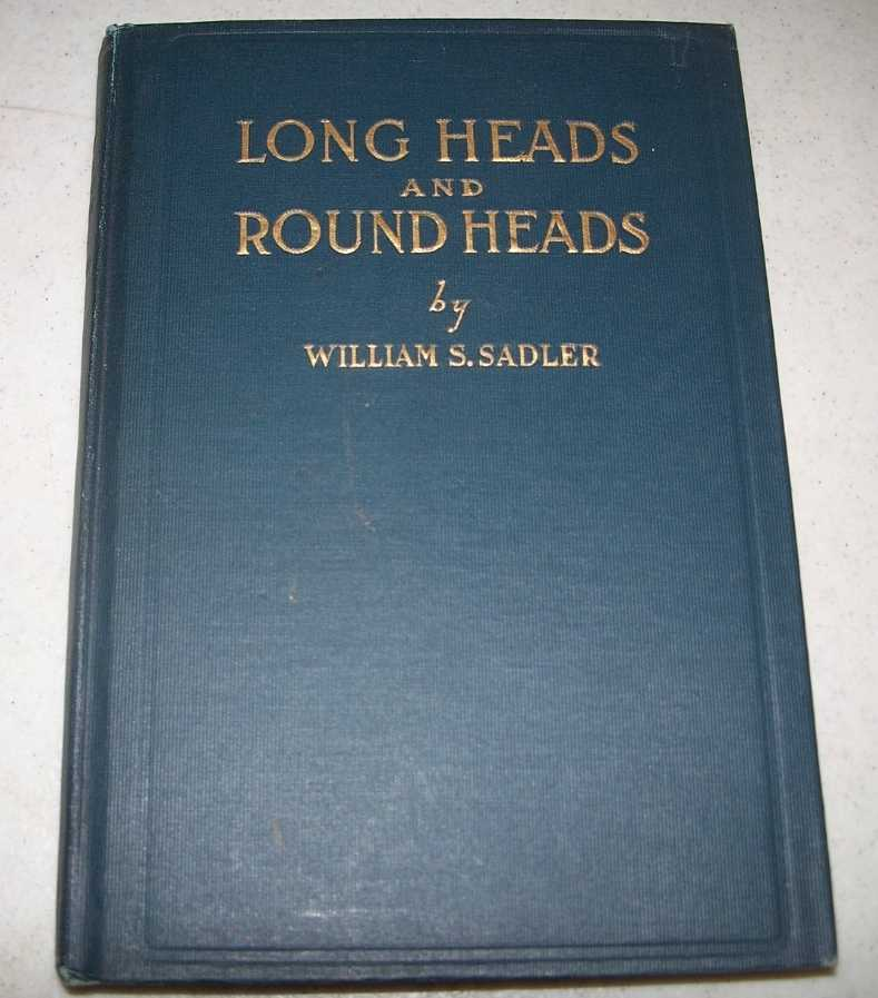 Long Heads and Round Heads or What's the Matter with Germany, Sadler, William S.