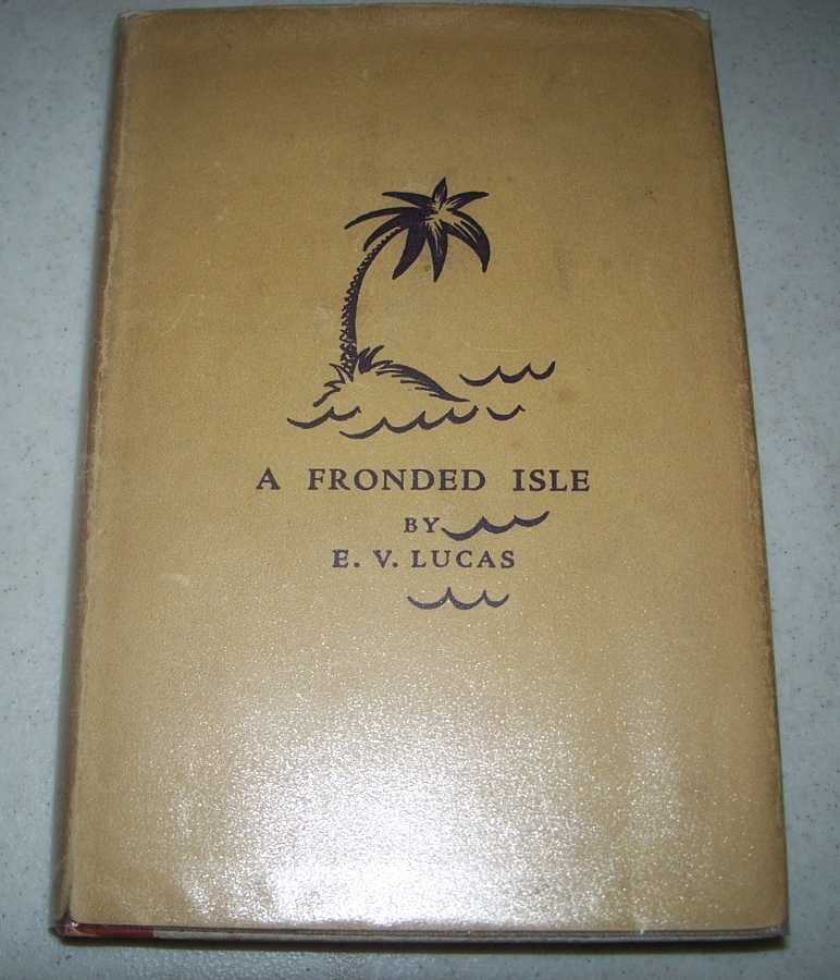 A Fronded Isle and Other Essays, Lucas, E.V.