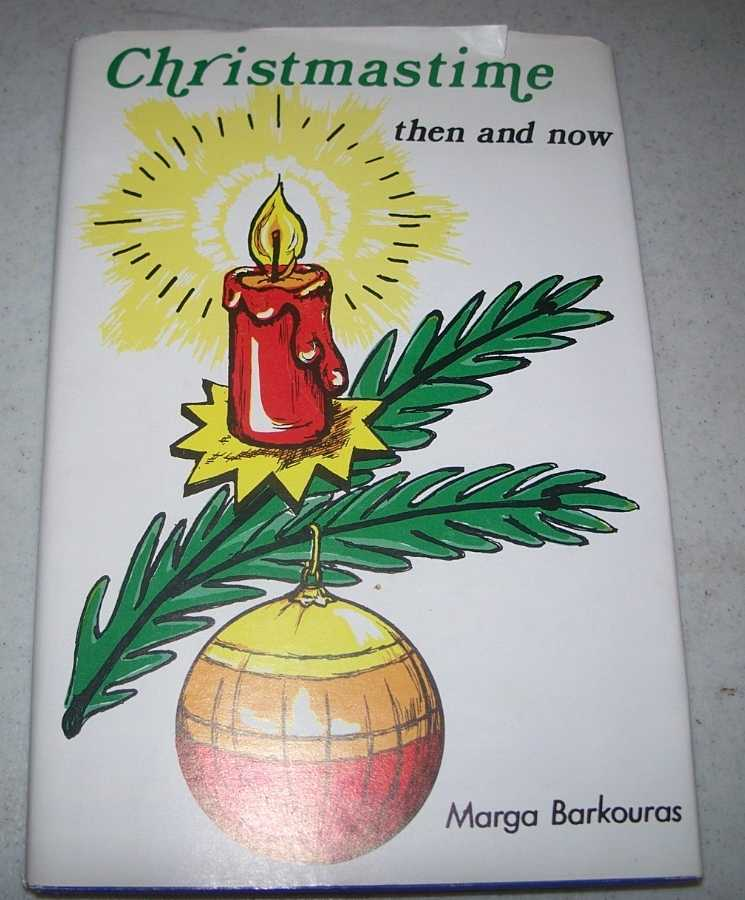 Christmastime Then and Now: A Sleigh Ride Through Christmas Traditions, Barkouras, Marga