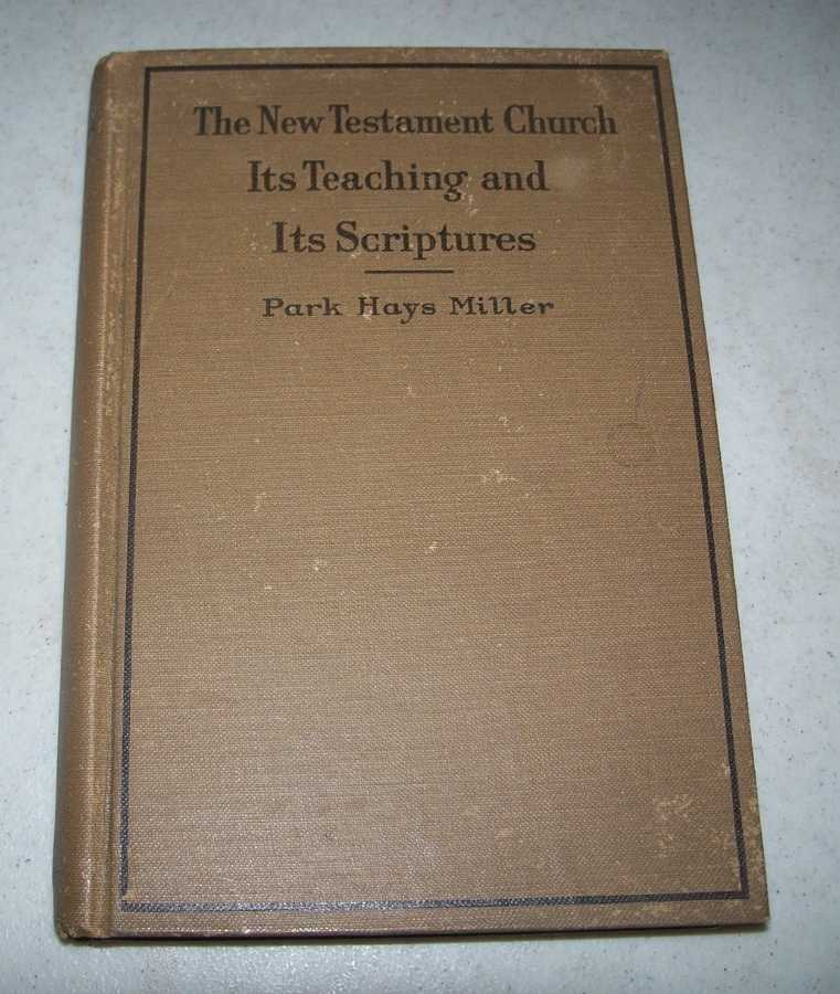 The New Testament Church, Its Teaching and Its Scriptures, Miller, Park Hays