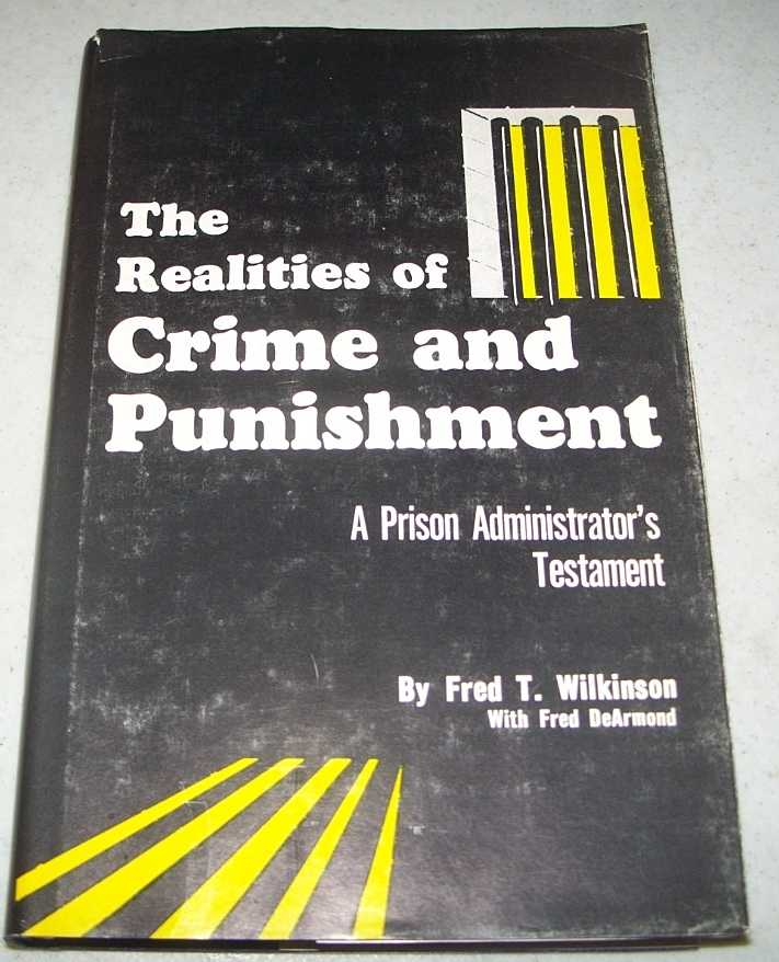 The Realities of Crime and Punishment: A Prison Administrator's Testament, Wilkinson, Fred T. with De Armond, Fred