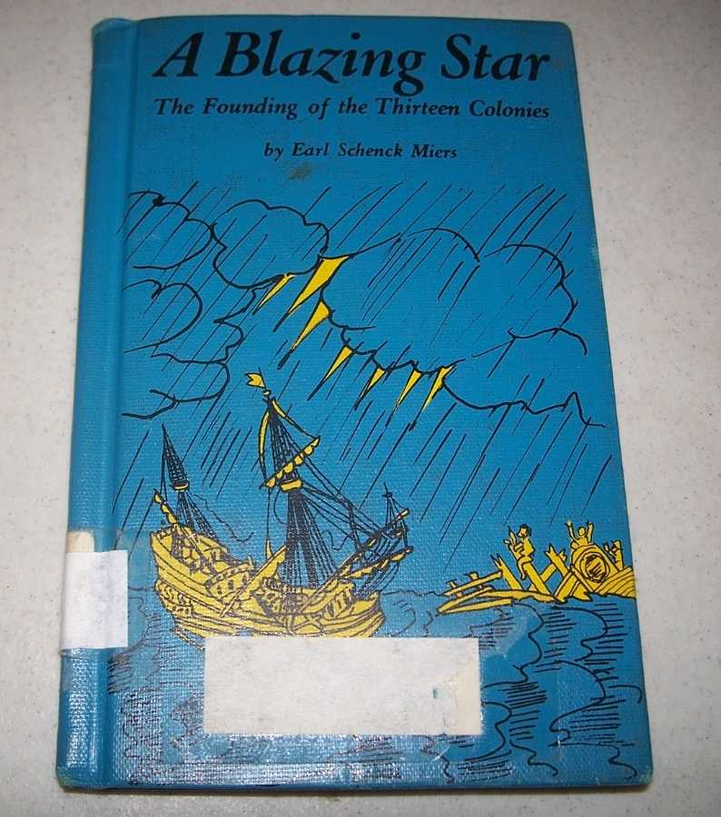 A Blazing Star: The Founding of the Thirteen Colonies, Miers, Earl Schenck