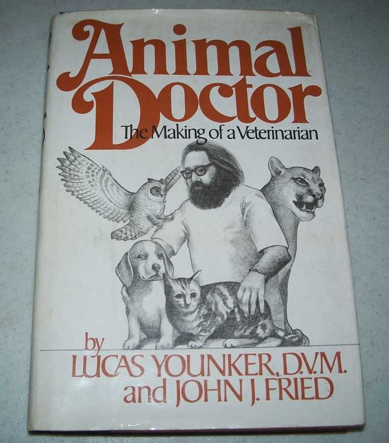 Animal Doctor: The Making of a Veterinarian, Younker, Lucas and Fried, John J.