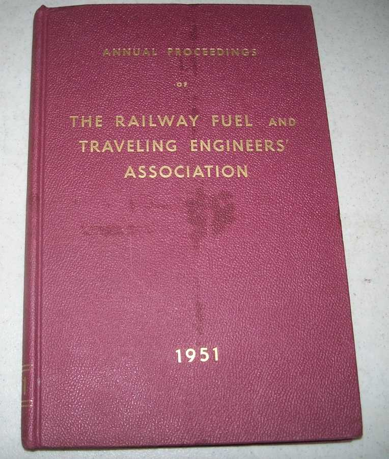 Fifteenth Annual Proceedings of the Railway Fuel and Traveling Engineers' Association, 1951, N/A