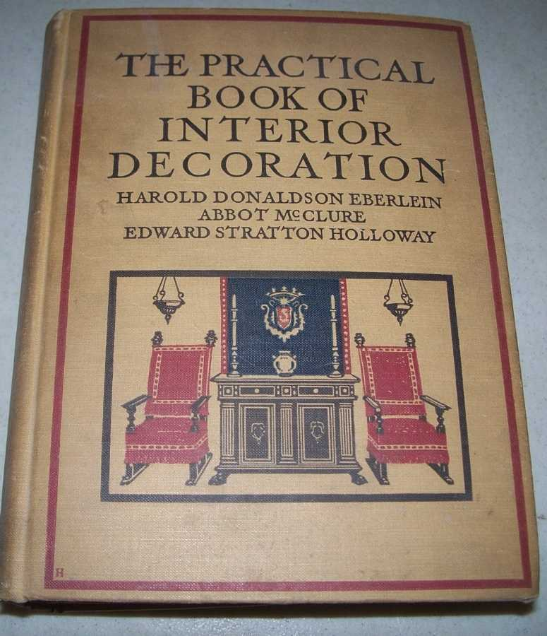 The Practical Book of Interior Decoration, Eberlein, Harold Donaldson; McClure, Abbot; Holloway, Edward Stratton