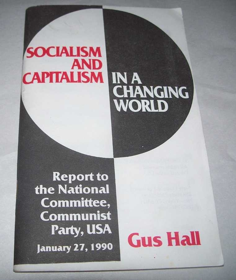 Socialism and Capitalism in a Changing World: Report to the National Committee, Communist Party, USA, 1990, Hall, Gus